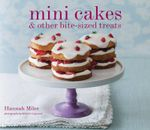 Mini Cakes : And Other Bite-sized Treats - Hannah Miles