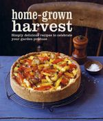 Home-grown Harvest : Simply Delicious Recipes to Celebrate Your Garden Produce - Ryland Peters & Small