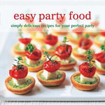 Easy Party Food : Simply Delicious Recipes for Your Perfect Party - Ryland Peters & Small