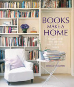 Books Make A Home : Elegant Ideas for Storing and Displaying Books - Damian Thompson