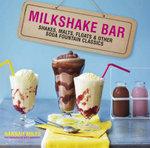 Milkshake Bar : Shakes, Malts, Floats and Other Soda Fountain Classics - Hannah Miles
