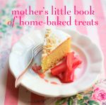 Mother's Little Book of Homebaked Treats - Ryland Peters & Small