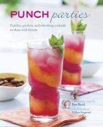 Punch Parties : Pitchers, Punches and Refreshing Cocktails to Share with Friends - Ben Reed