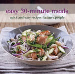 Easy 30-minute Meals : Quick and Easy Recipes for Busy People - Ryland Peters