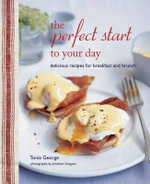 The Perfect Start to Your Day : Delicious Recipes for Breakfast and Brunch - Tonia George