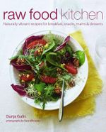 Raw Food Kitchen : Natural Recipes for Health and Vitality - Dunja Gulin