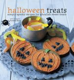 Halloween Treats : Simply Spooky Recipes for Ghoulish Sweet Treats - Annie Rigg