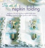 The Art of Napkin Folding - Ryland Peters & Small