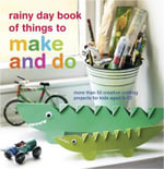 Rainy Day Book of Things to Make and Do - Catherine Woram