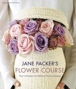 Jane Packer's Flower Course : Easy techniques for fabulous flower arranging - Jane Packer
