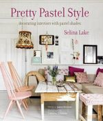 Pretty Pastel Style : Craft, Cakes And Cocktails For The Ultimate Party - Selina Lake