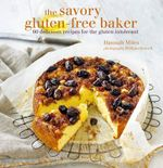 The Savory Gluten-Free Baker : 60 Delicious Recipes for the Gluten Intolerant - Hannah Miles