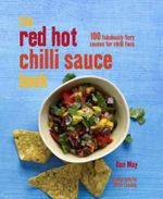 The Red Hot Chilli Sauce Book : 100 Fabulously Fiery Sauces for Chilli Fans - Dan May