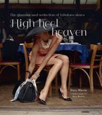High Heel Heaven : The Glamour and Seduction of High Heels - Martin Tracy