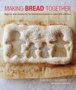 Making Bread Together : Step-by-step recipes for fun and simple breads to make with children - Emmanuel Hadjiandreou