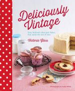 Deliciously Vintage : 60 favourite bakes that stand the test of time - Victoria Glass