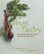 The Vegan Pantry : More Than 60 Delicious Recipes for Modern Vegan Food - Dunja Gulin