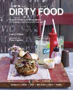 Dirty Food : Over 65 devilishly delicious recipes for the best worst food you'll ever eat! - Carol Hilker