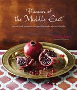 Flavours of the Middle East : Spiced and aromatic recipes from the ancient lands - Ghillie Basan