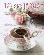 Tea and Treats : Perfect pairings for brews and bakes - Liz Franklin