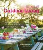Selina Lake Outdoor Living : An inspirational guide to making the most of your outdoor space - Selina Lake