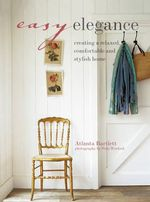 Easy Elegance : Creating a relaxed, comfortable, and stylish home - Atlanta Bartlett