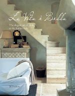 La Vita e Bella : The Elegant Art of Living in the Italian Style - Jill Foulston