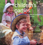 Children's Parties : Fun Ideas for Fabulous Kids' Parties - Rosie Hammick