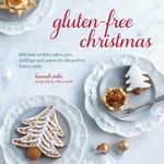 Gluten-Free Christmas : Cookies, Cakes, Pies, Stuffings & Sauces for the Perfect Festive Table - Hannah Miles