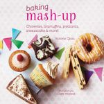 Baking Mash-up : Chownies, tiramuffins, pretzants, sneesecake and more! - Victoria Glass