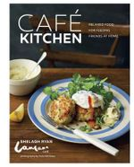 Cafe Kitchen : Relaxed Food for Friends from the Lantana Cafe - Shelagh Ryan