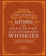 The Curious Bartender : an Odyssey of Malt, Bourbon & Rye Whiskies - Tristan Stephenson