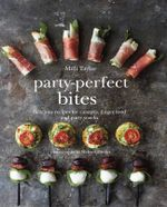 Party-perfect Bites : Delicious recipes for canapes, finger food and party snacks - Milli Taylor