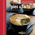 The Easy Kitchen: Pies and Tarts : Simple recipes for delicious food every day - Ryland Peters & Small