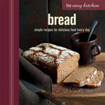 The Easy Kitchen : Bread : Simple recipes for delicious food every day - Ryland Peters & Small