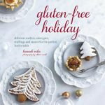 Gluten-Free Holiday : Delicious Cookies, Cakes, Pies, Stuffings and Sauces for the Perfect Festive Table - Hannah Miles