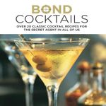 Bond Cocktails : Over 20 Classic Cocktail Recipes for the Secret Agent in All of Us - Katherine Bebo