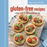 The Easy Kitchen: Gluten-Free Recipes : Simple Recipes for Delicious Food Every Day - Ryland Peters