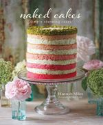 Naked Cakes : Simply Stunning Cakes - Hannah Miles