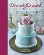Deliciously Decorated : Over 40 Delectable Recipes for Show-Stopping Cakes, Cupcakes and Cookies - Charlotte White