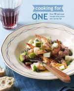 Cooking for One : Over 90 Delicious Recipes That Prove One Can be Fun - Ryland Peters
