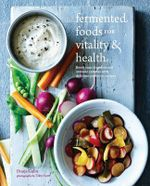Fermented Foods for Vitality & Health : Boost Your Digestive and Immune Systems with Delicious Probiotic Recipes - Dunja Gulin
