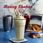 Boozy Shakes : Milkshakes, Malts and Floats for Grown-Ups - Victoria Glass