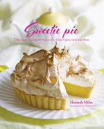 Sweetie Pie : Deliciously Indulgent Recipes for Dessert Pies, Tarts and Flans - Hannah Miles