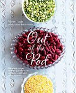 Out of the Pod : Delicious Recipes That Bring the Best Out of Beans, Lentils and Other Legumes - Vicky Jones