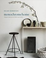 Monochrome Home : Elegant Interiors in Black and White - Hilary Robertson