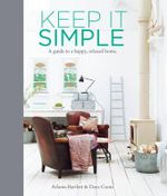 Keep it Simple : A Guide to a Happy, Relaxed Home - Atlanta Bartlett