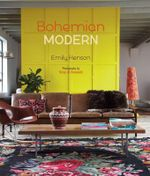 Bohemian Modern : Imaginative and Affordable Ideas for a Creative and Beautiful Home - Emily Henson