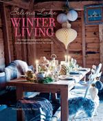 Selina Lake Winter Living : An Inspirational Guide to Styling and Decorating Your Home for Winter - Selina Lake