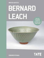 Bernard Leach : British Artists Series - Edmund De Waal